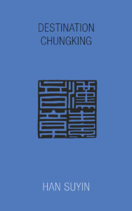 The cover of Destination Chungking by Han Suyin